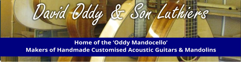 David Oddy & Son Luthiers Home of the 'Oddy Mandocello' Makers of Handmade Customised Acoustic Guitars & Mandolins